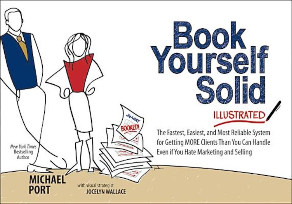 Book Yourself Solid Illustrated: The Fastest, Easiest, and Most Reliable System for Getting More Clients Than You Can Handle Even If You Hate Marketin, Paperback