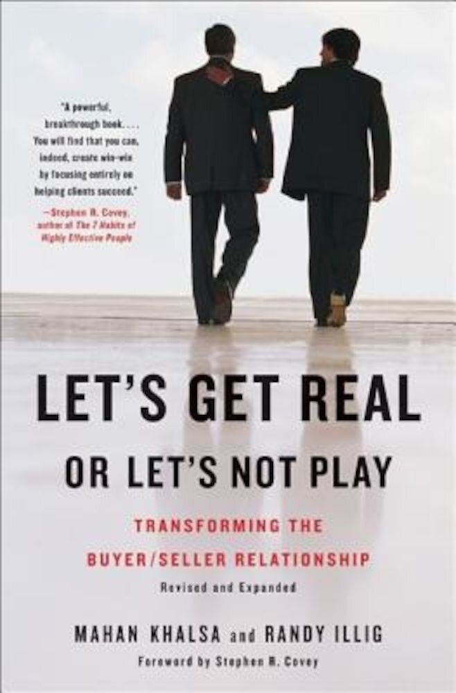 Let's Get Real or Let's Not Play: Transforming the Buyer/Seller Relationship, Hardcover