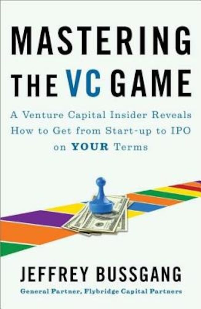 Mastering the VC Game: A Venture Capital Insider Reveals How to Get from Start-Up to IPO on Your Terms, Paperback