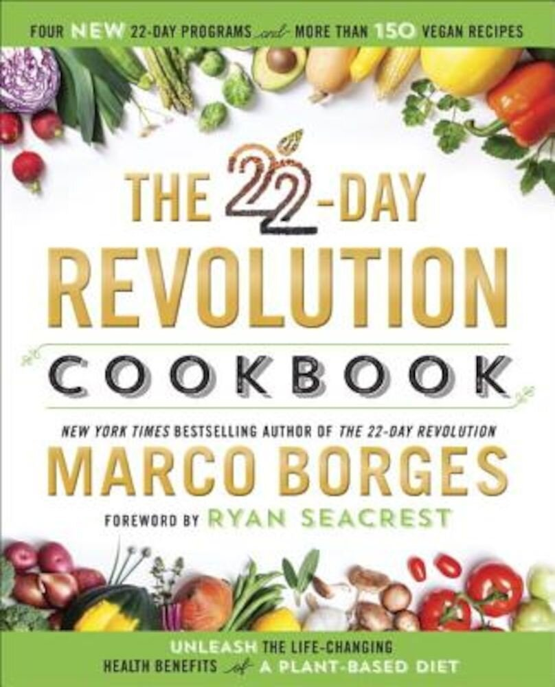 The 22-Day Revolution Cookbook: The Ultimate Resource for Unleashing the Life-Changing Health Benefits of a Plant-Based Diet, Hardcover