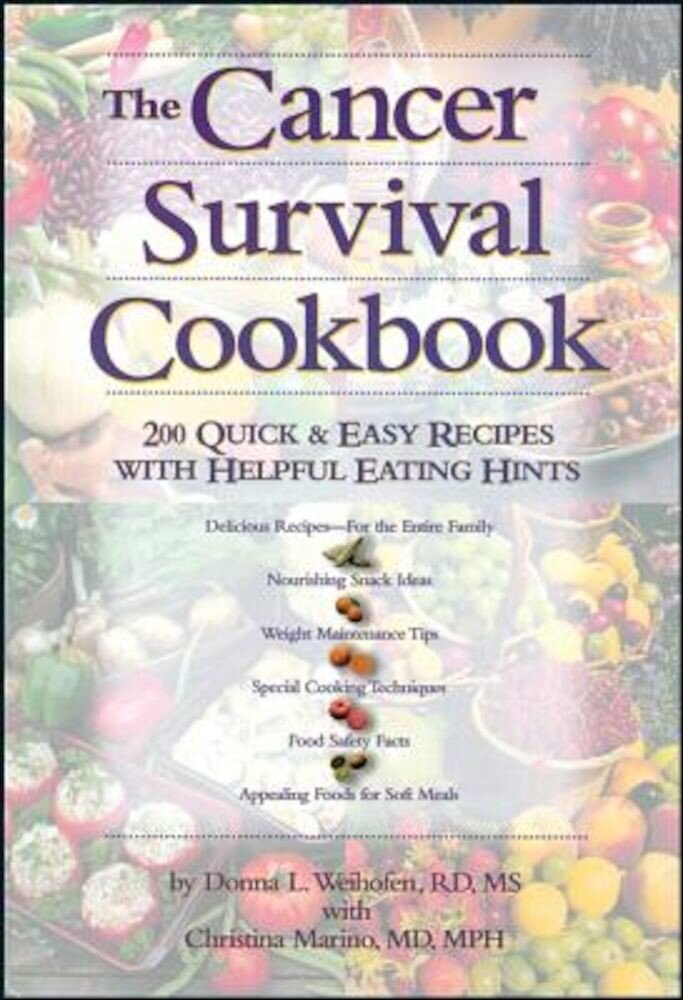 The Cancer Survival Cookbook: 200 Quick and Easy Recipes with Helpful Eating Hints, Paperback
