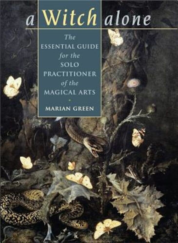 A Witch Alone: The Essential Guide for the Solo Practitioner of the Magical Arts, Paperback