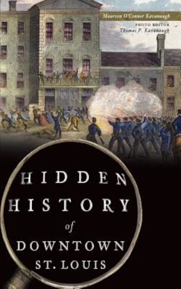 Hidden History of Downtown St. Louis, Hardcover