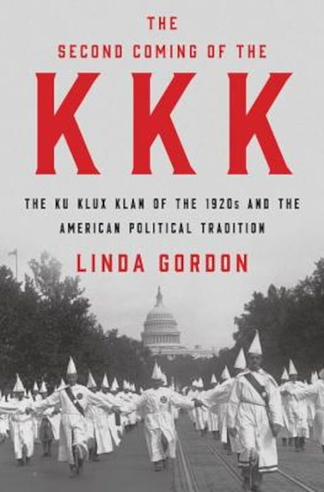 The Second Coming of the KKK: The Ku Klux Klan of the 1920s and the American Political Tradition, Hardcover
