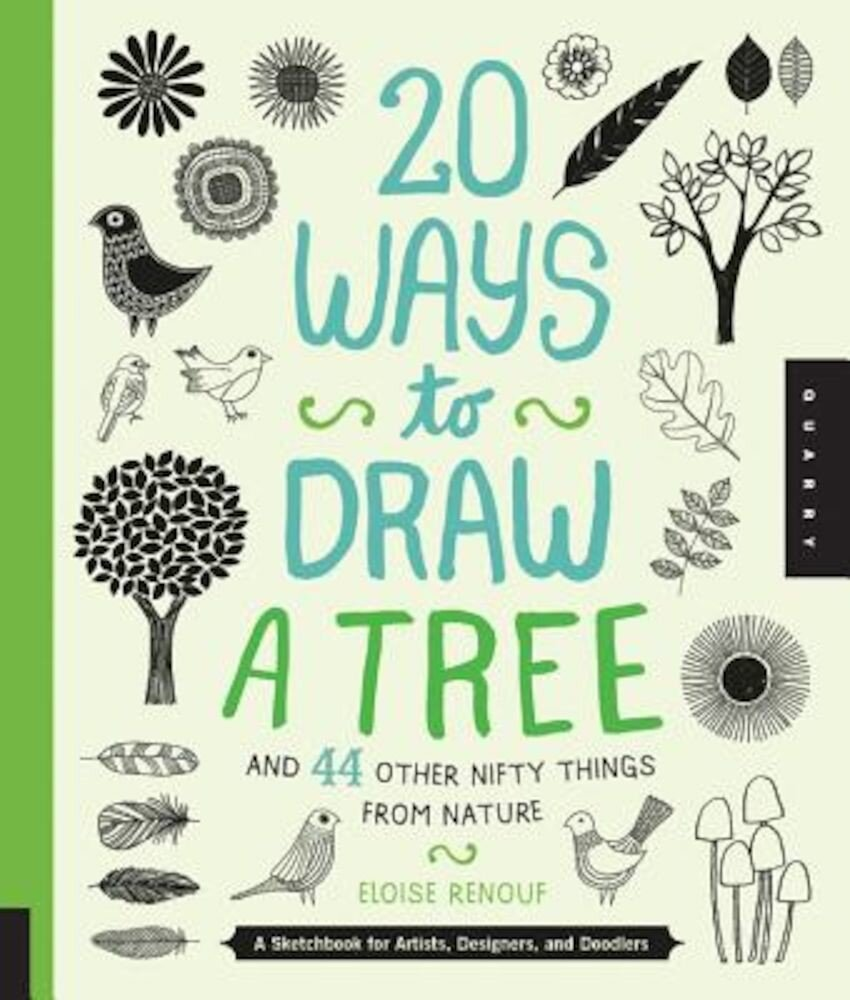 20 Ways to Draw a Tree and 44 Other Nifty Things from Nature: A Sketchbook for Artists, Designers, and Doodlers, Paperback