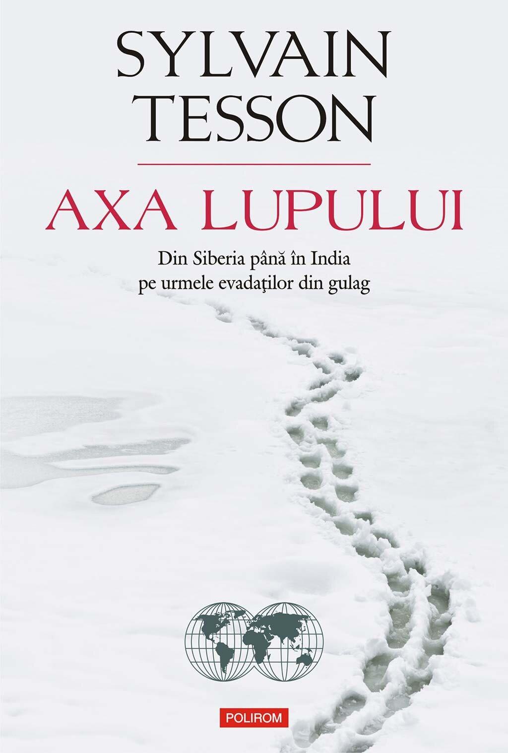 Axa lupului. Din Siberia pana in India pe urmele evadatilor din gulag PDF (Download eBook)