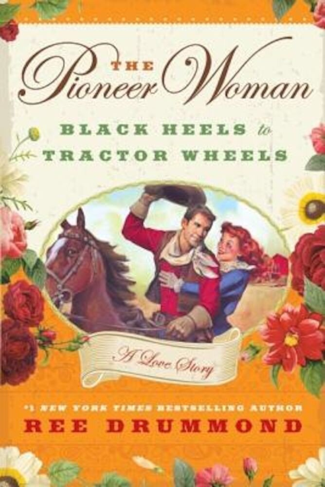 The Pioneer Woman: Black Heels to Tractor Wheels: A Love Story, Hardcover