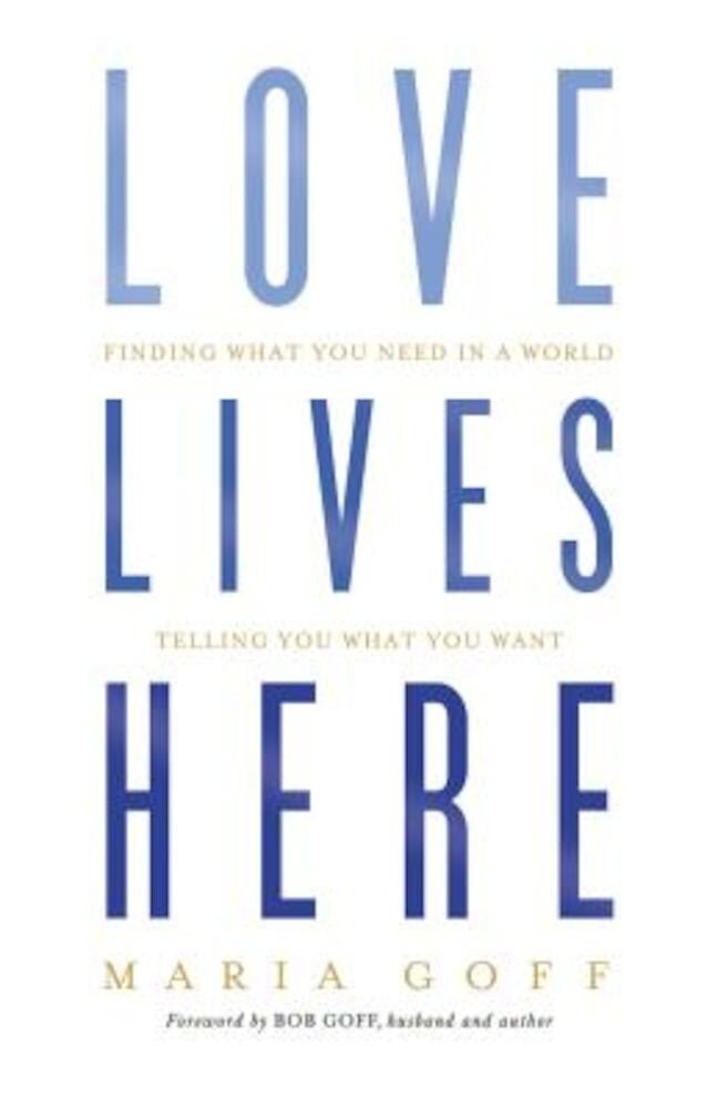 Love Lives Here: Finding What You Need in a World Telling You What You Want, Paperback