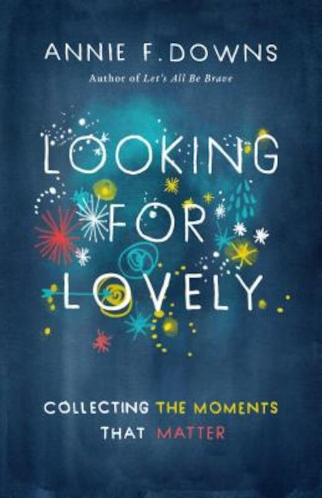 Looking for Lovely: Collecting the Moments That Matter, Paperback