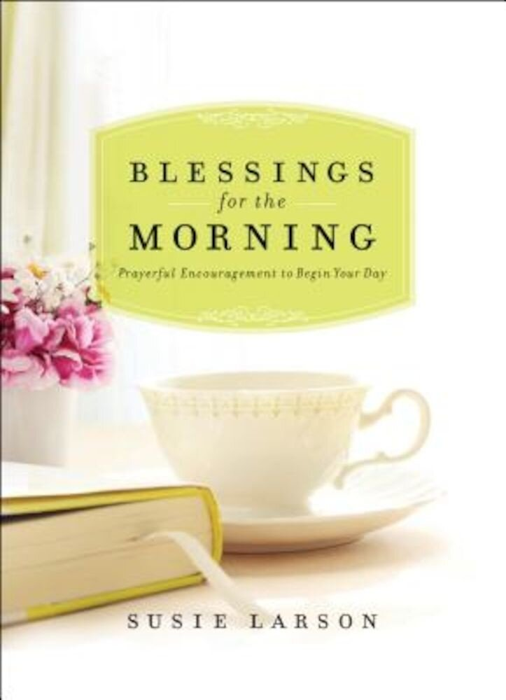 Blessings for the Morning: Prayerful Encouragement to Begin Your Day, Hardcover
