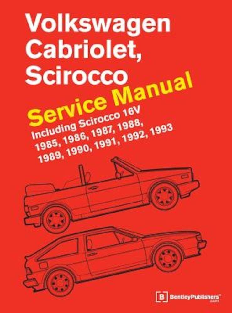 Volkswagen Cabriolet, Scirocco Service Manual: 1985, 1986, 1987, 1988, 1989, 1990, 1991, 1992, 1993: Including Scirocco 16v, Hardcover