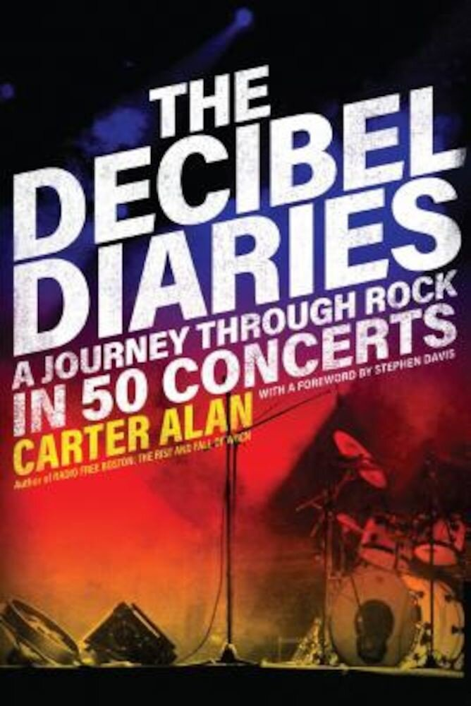 The Decibel Diaries: A Journey Through Rock in 50 Concerts, Paperback
