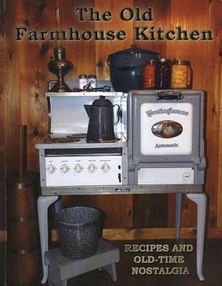 The Old Farmhouse Kitchen: Recipes and Old-Time Nostalgia, Paperback