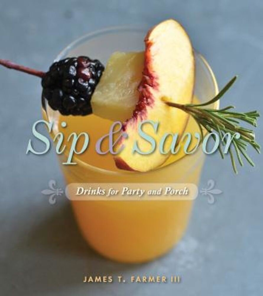 Sip and Savor: Drinks for Party and Porch, Hardcover