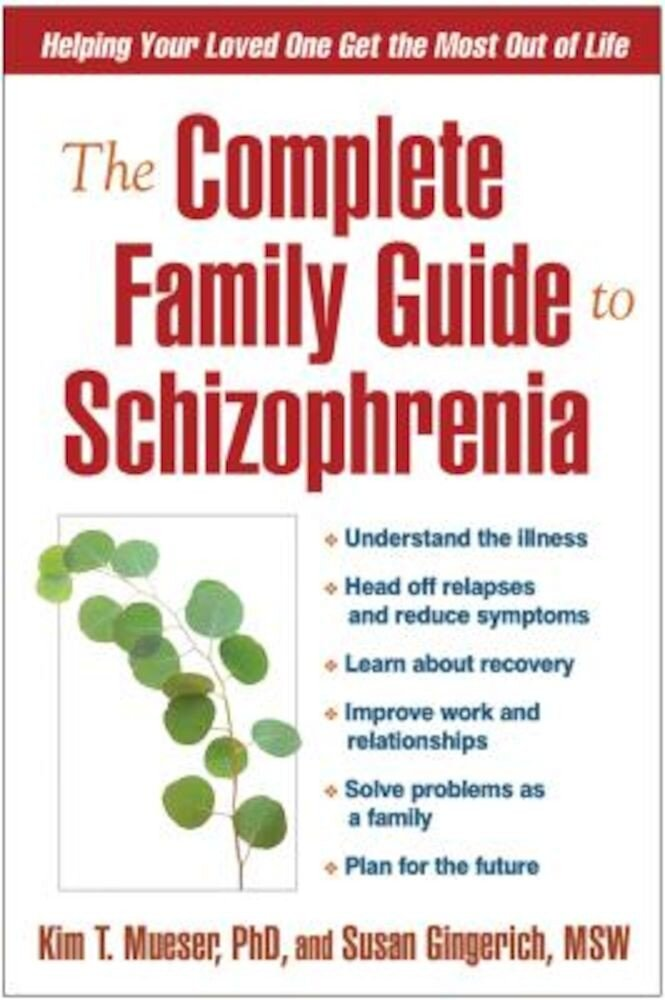 The Complete Family Guide to Schizophrenia: Helping Your Loved One Get the Most Out of Life, Paperback