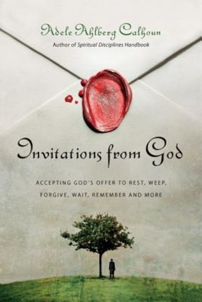 Invitations from God: Accepting God's Offer to Rest, Weep, Forgive, Wait, Remember and More, Paperback