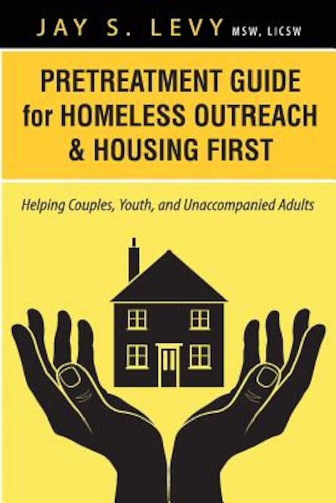 Pretreatment Guide for Homeless Outreach & Housing First: Helping Couples, Youth, and Unaccompanied Adults, Paperback