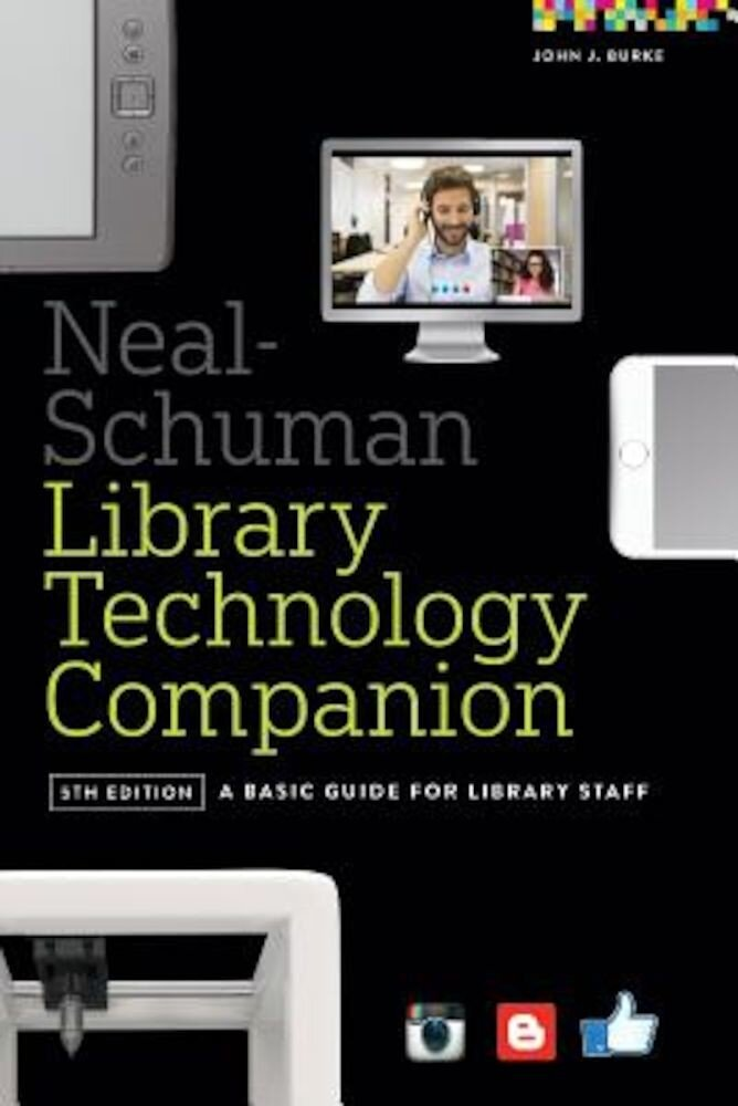 Neal-Schuman Library Technology Companion: A Basic Guide for Library Staff, Paperback