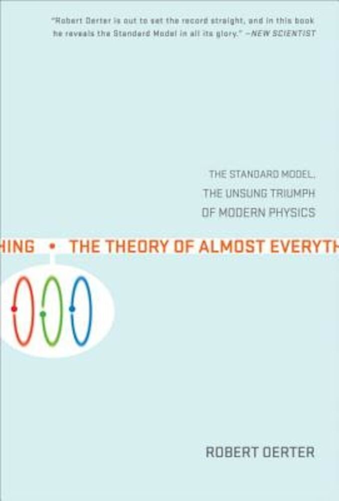 The Theory of Almost Everything: The Standard Model, the Unsung Triumph of Modern Physics, Paperback
