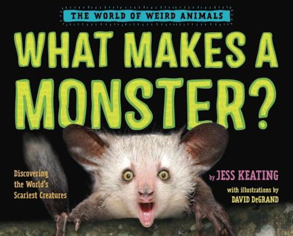 What Makes a Monster?: Discovering the World's Scariest Creatures, Hardcover