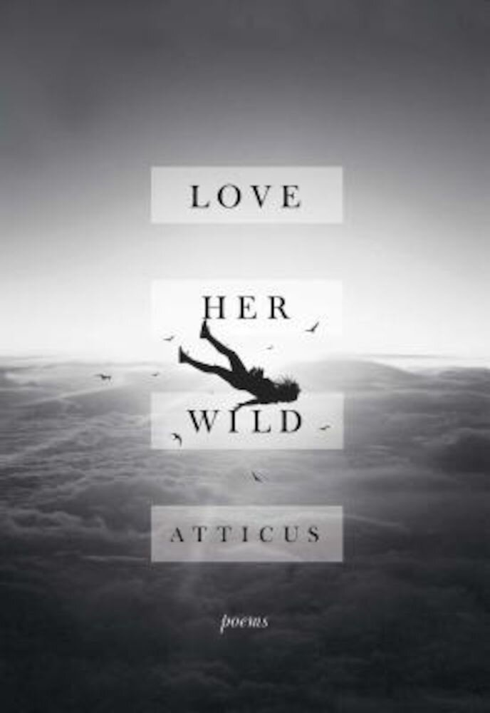 Love Her Wild: Poems, Hardcover
