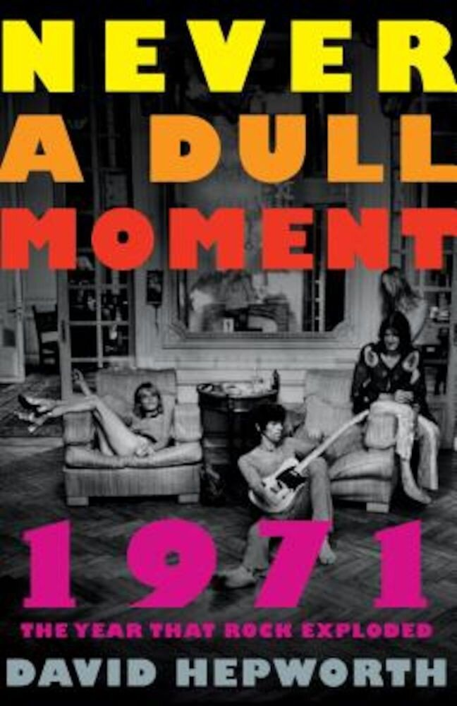 Never a Dull Moment: 1971 the Year That Rock Exploded, Paperback