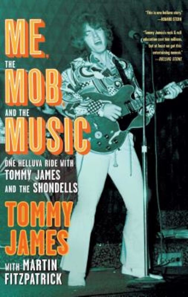 Me, the Mob, and the Music: One Helluva Ride with Tommy James and the Shondells, Paperback