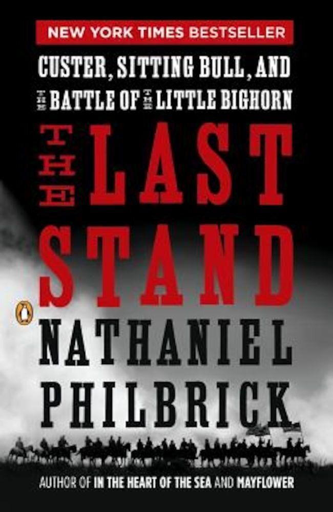 The Last Stand: Custer, Sitting Bull, and the Battle of the Little Bighorn, Paperback