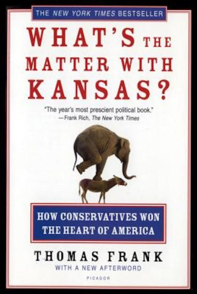 What's the Matter with Kansas?: How Conservatives Won the Heart of America, Paperback