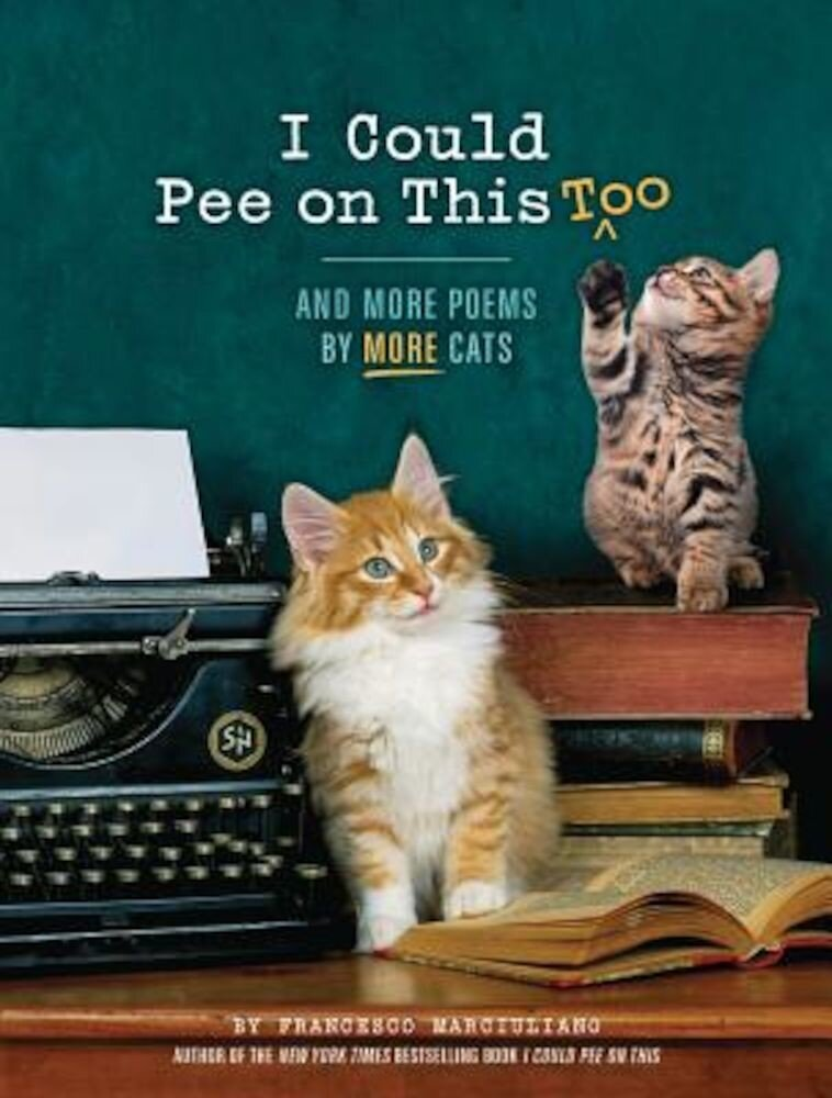 I Could Pee on This, Too: And More Poems by More Cats, Hardcover