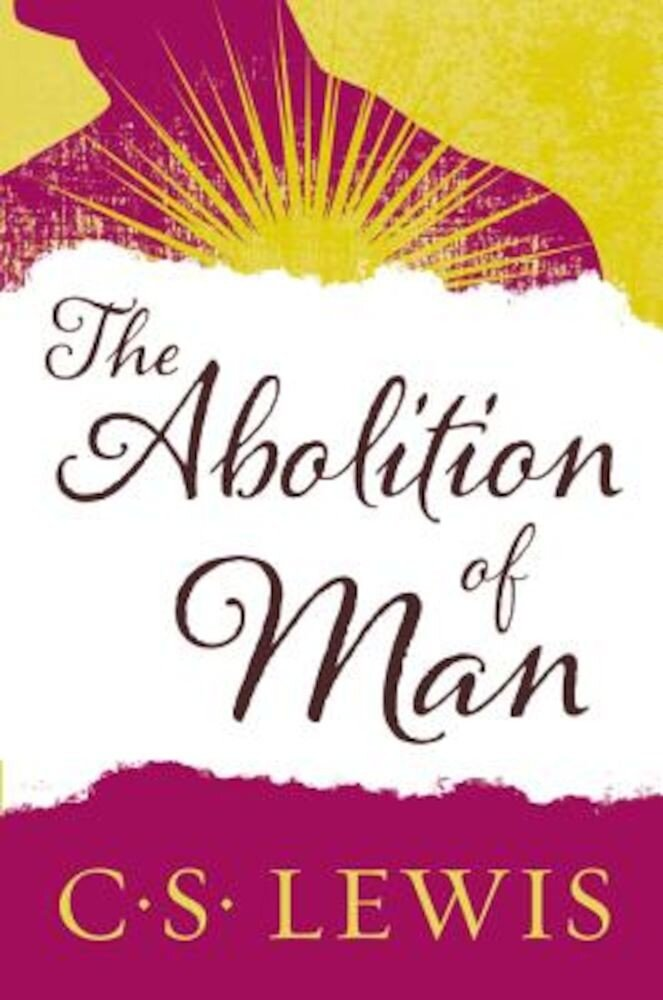 The Abolition of Man: Readings for Meditation and Reflection, Paperback