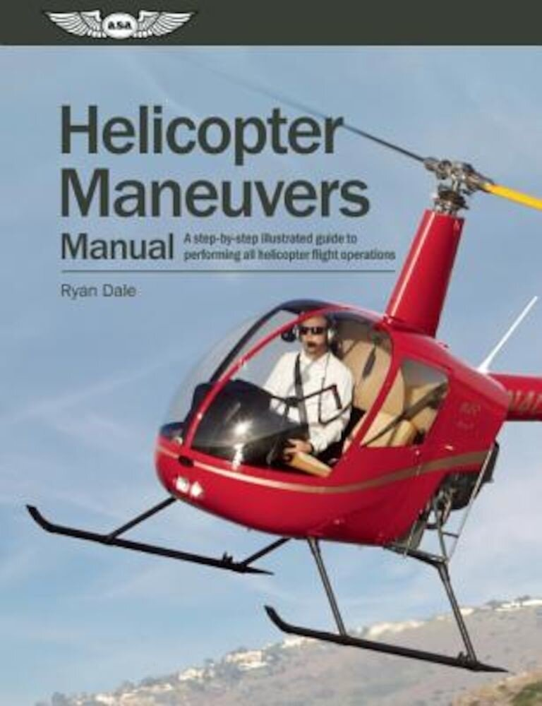 Helicopter Maneuvers Manual: A Step-By-Step Illustrated Guide to Performing All Helicopter Flight Operations, Paperback