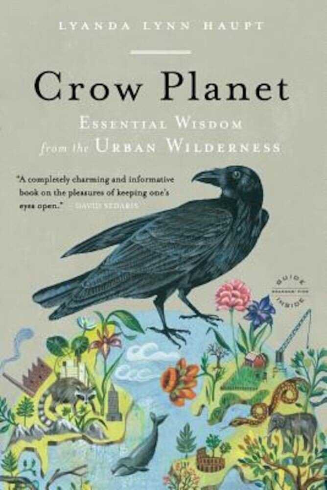 Crow Planet: Essential Wisdom from the Urban Wilderness, Paperback