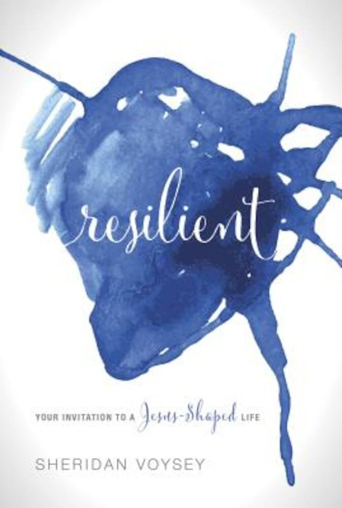Resilient: Your Invitation to a Jesus-Shaped Life, Paperback