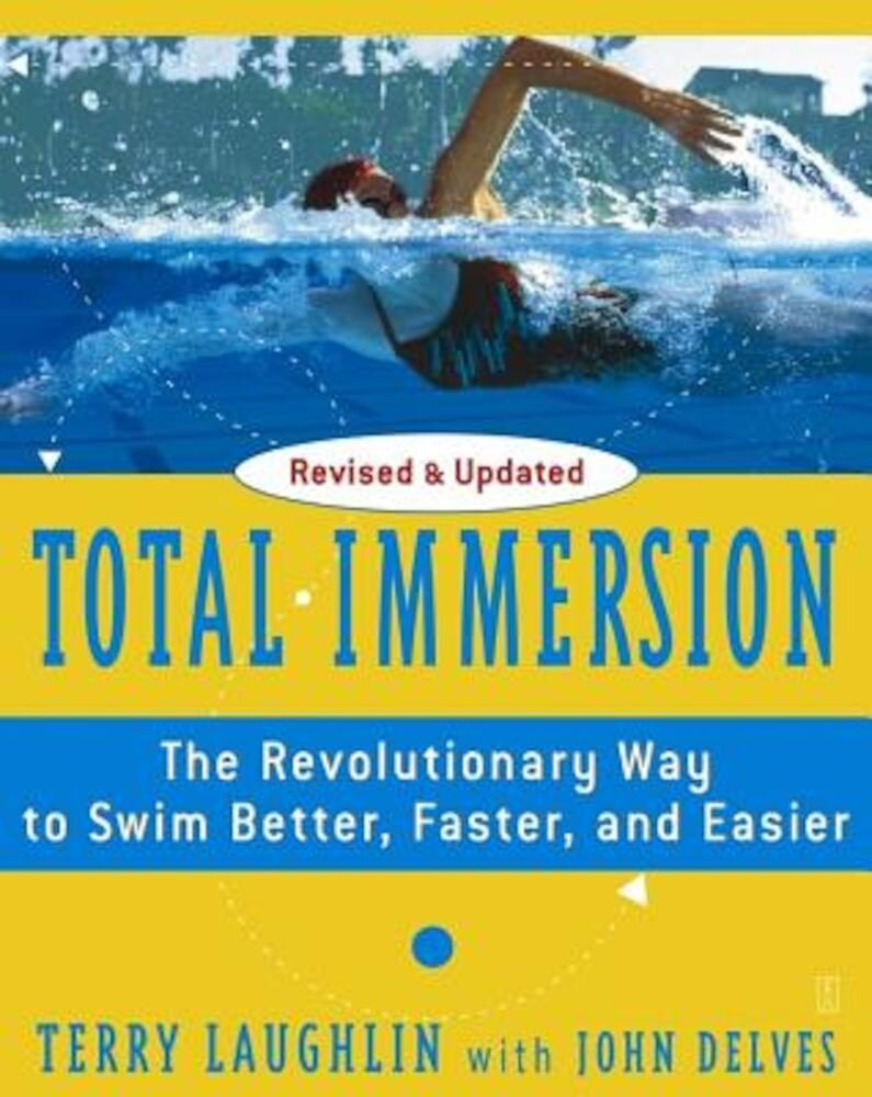 Total Immersion: The Revolutionary Way to Swim Better, Faster, and Easier, Paperback