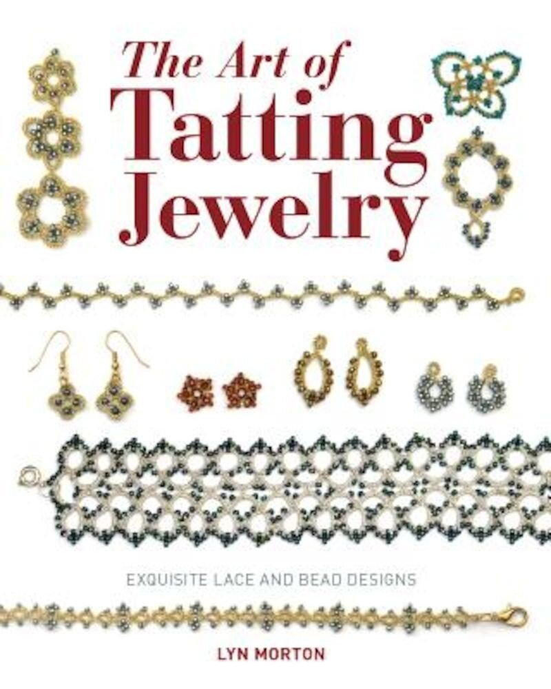 The Art of Tatting Jewelry: Exquisite Lace and Bead Designs, Paperback