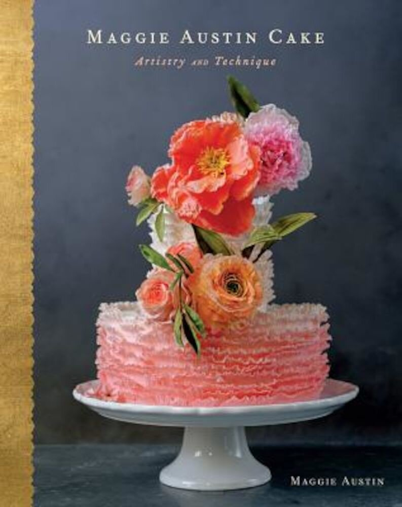 Maggie Austin Cake: Artistry and Technique, Hardcover