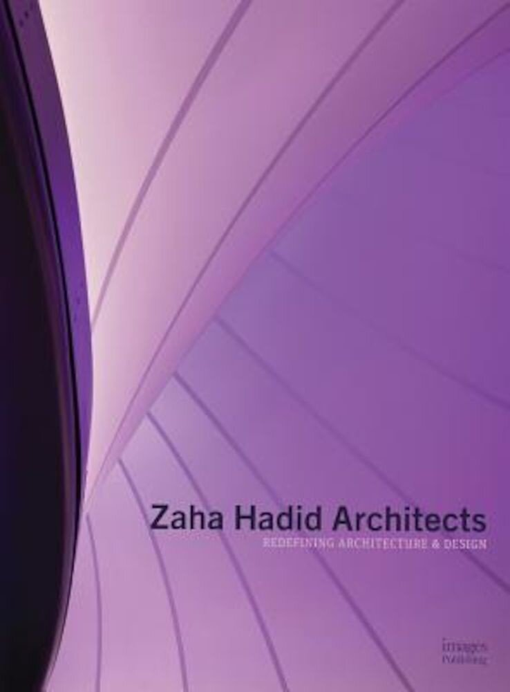Zaha Hadid Architects: Redefining Architecture and Design, Hardcover