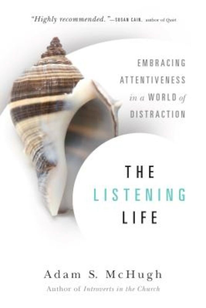 The Listening Life: Embracing Attentiveness in a World of Distraction, Paperback