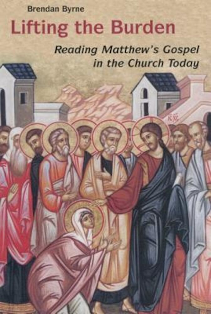 Lifting the Burden: Reading Matthew's Gospel in the Church Today, Paperback