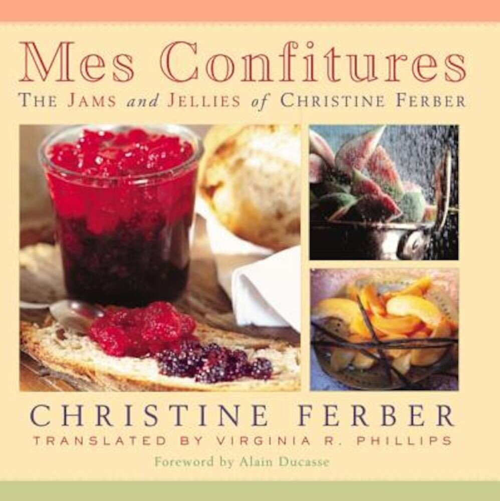Mes Confitures: The Jams and Jellies of Christine Ferber, Hardcover