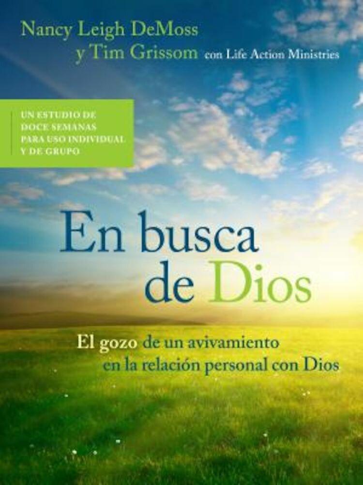 En Busca de Dios: El Gozo de un Avivamiento en la Relacion Personal Con Dios, Paperback