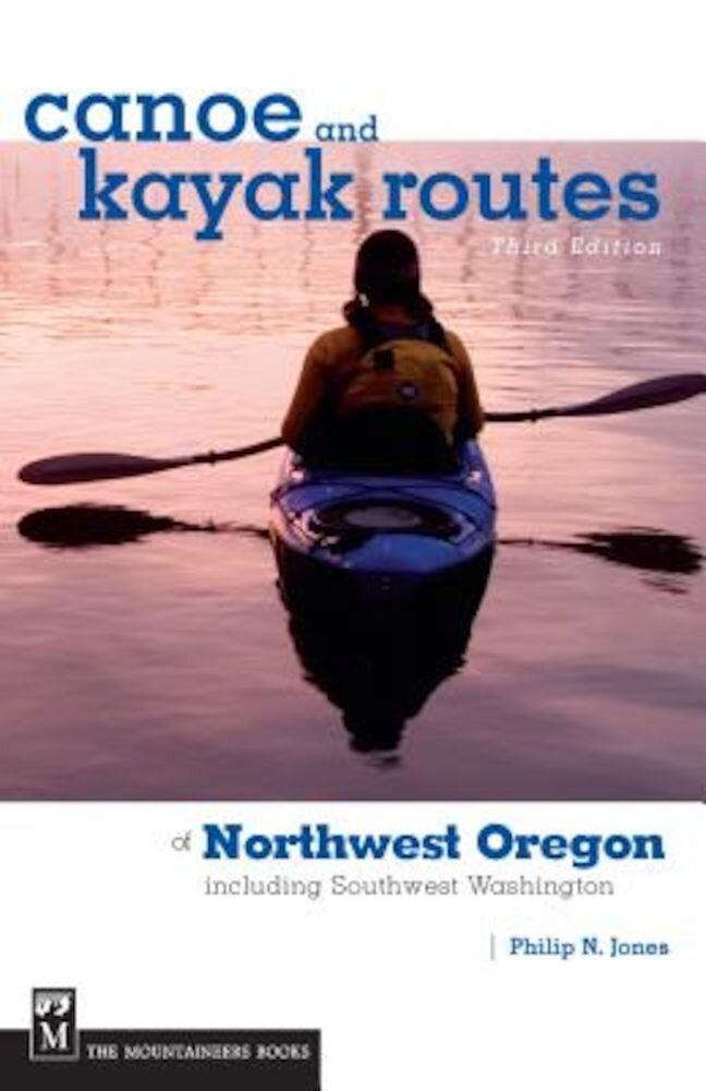 Canoe and Kayak Routes of Northwest Oregon: Including Southwest Washington, Paperback