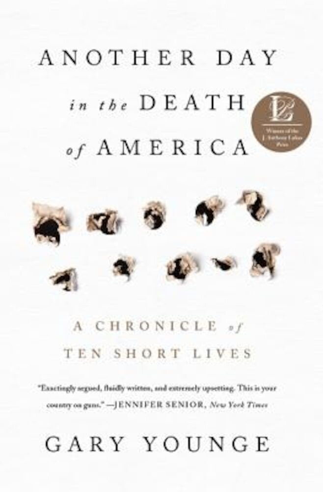 Another Day in the Death of America: A Chronicle of Ten Short Lives, Hardcover