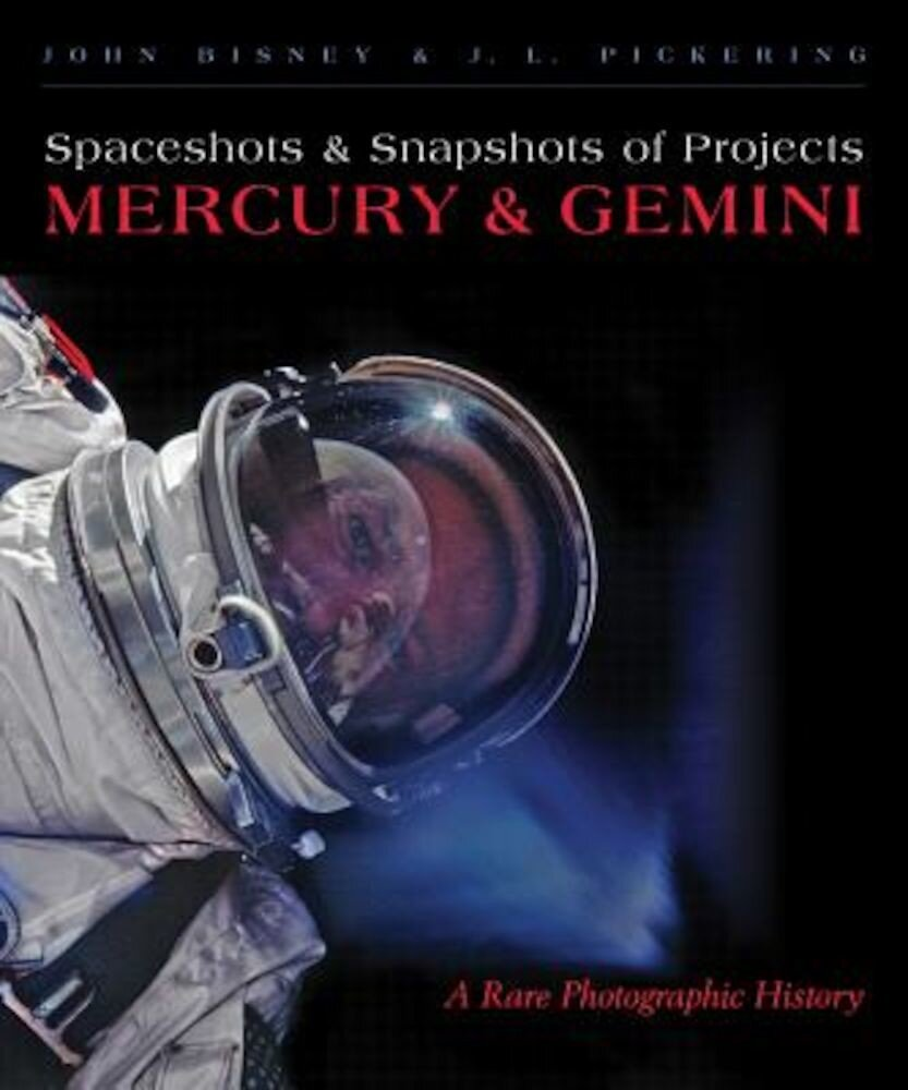 Spaceshots and Snapshots of Projects Mercury and Gemini: A Rare Photographic History, Hardcover