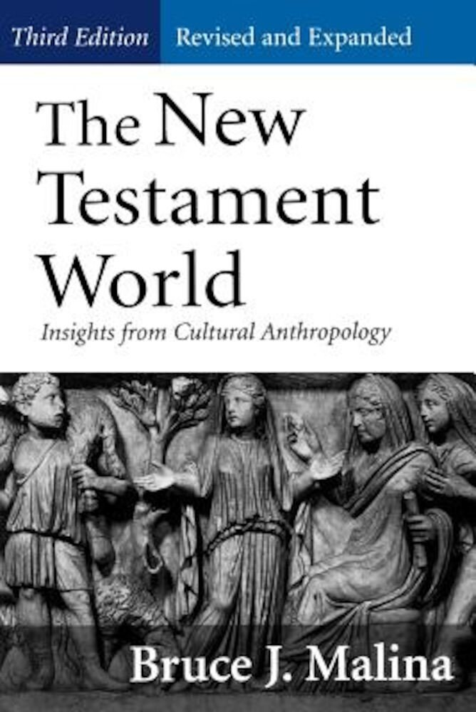 New Testament World, Third Edition, Revised and Expanded: Insights from Cultural Anthropology (Revised, Expanded), Paperback