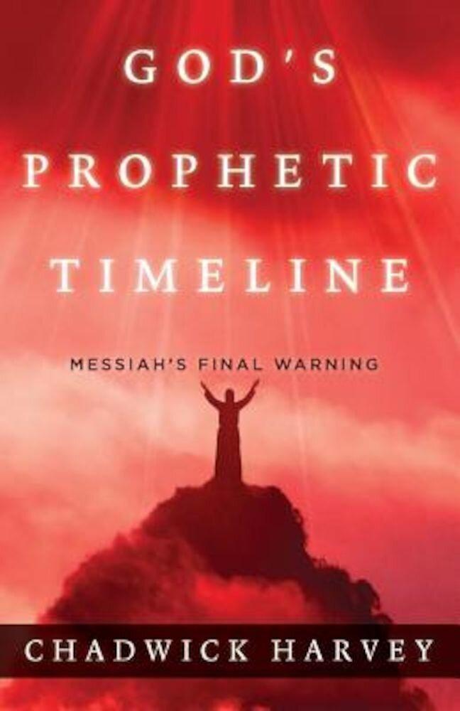 God's Prophetic Timeline: Messiah's Final Warning, Paperback