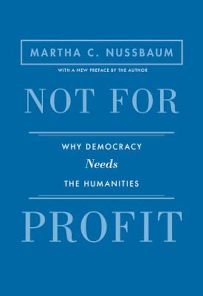 Not for Profit: Why Democracy Needs the Humanities, Paperback
