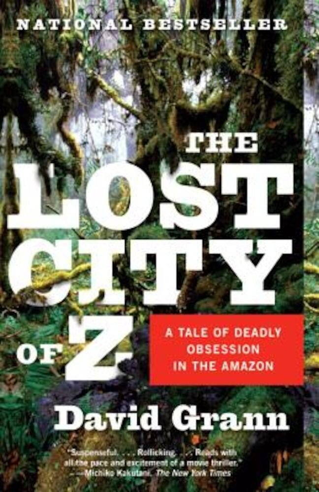 The Lost City of Z: A Tale of Deadly Obsession in the Amazon, Paperback