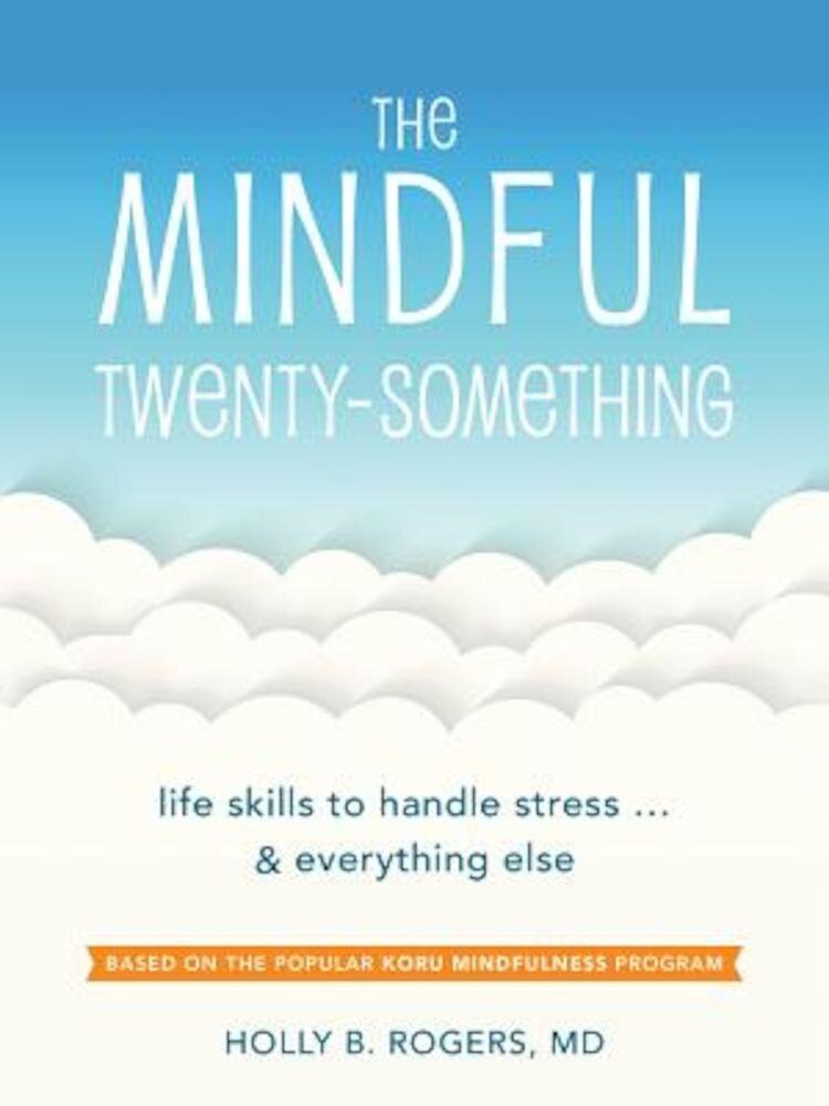 The Mindful Twenty-Something: Life Skills to Handle Stress...and Everything Else, Paperback